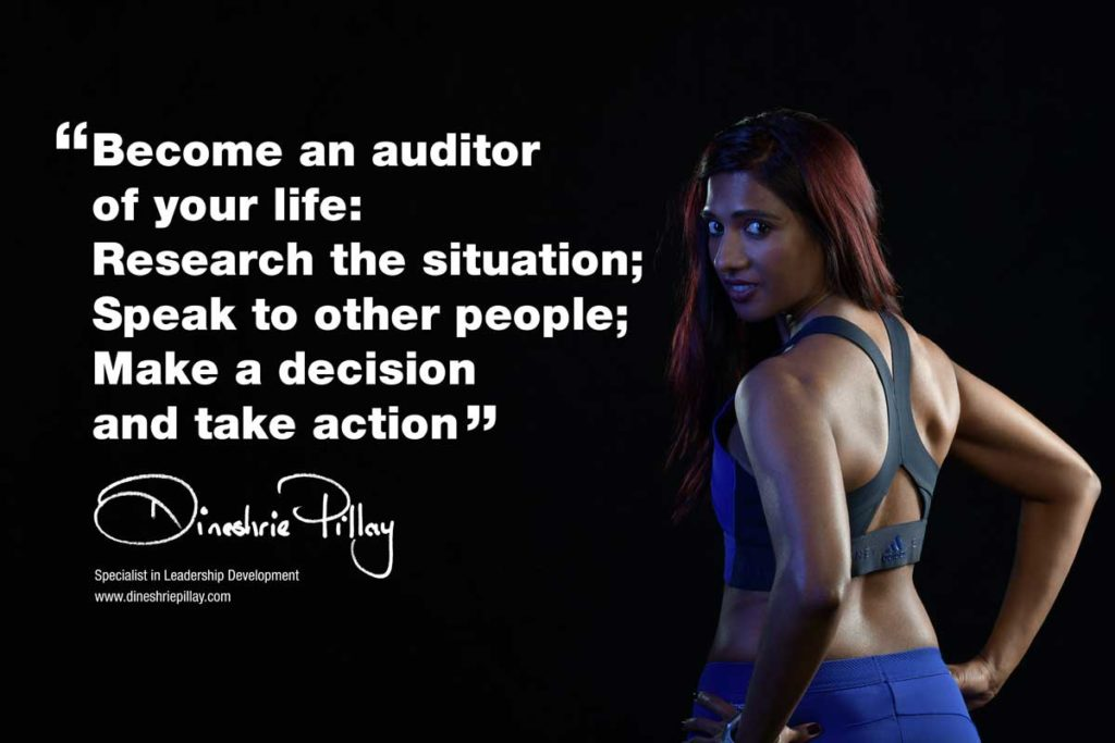 Become and auditor of your life. Research the situation; Speak to other people; Make a decision and take action.