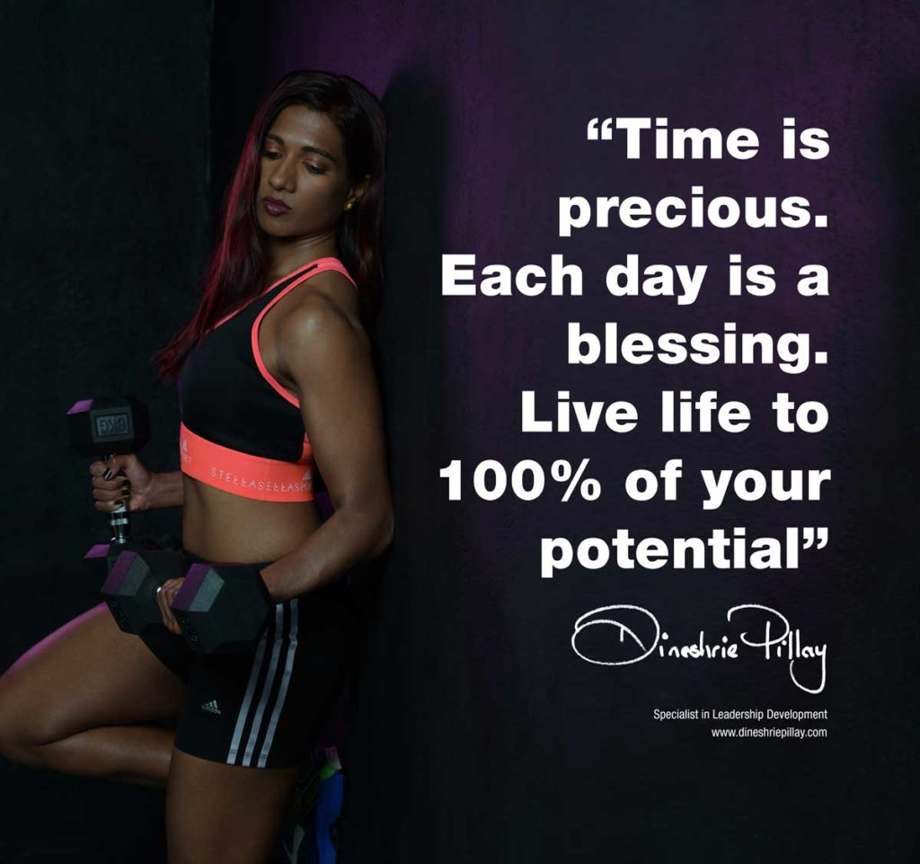 Time is precious. Each day is a blessing. Live life to 100% of your potential
