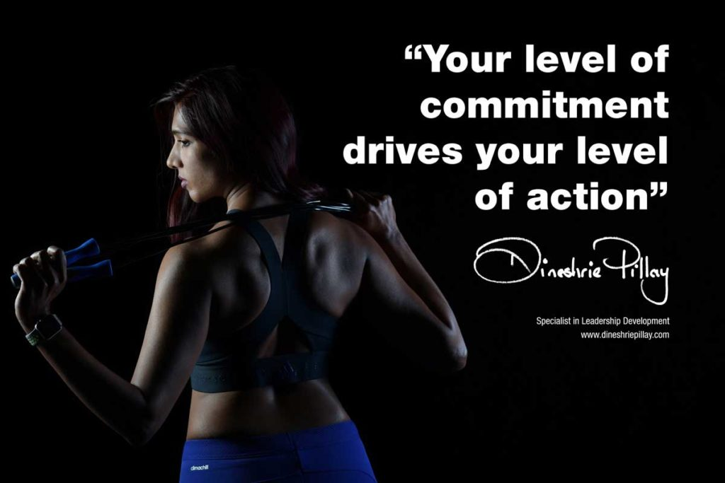 Your level of commitment drives your level of action